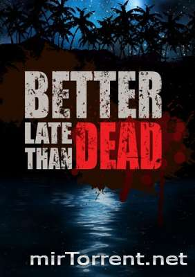 Better Late Than DEAD / Беттер Лате Тхе ДЕАД