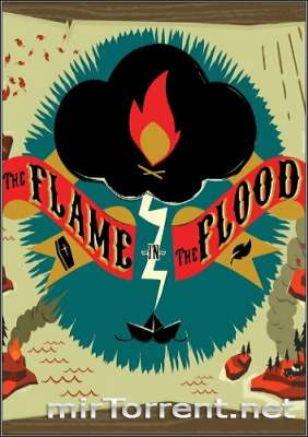 The Flame in the Flood / Зе Флейм ин зе Флуд